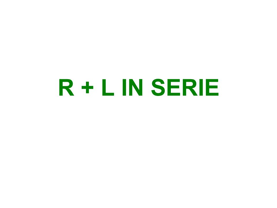 R + L IN SERIE