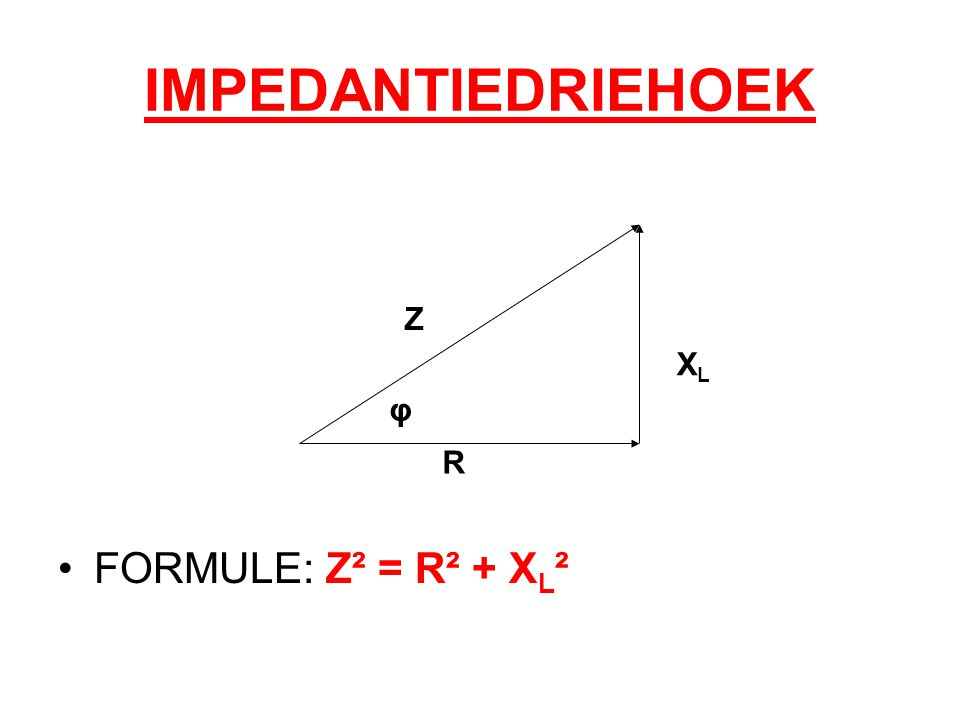 IMPEDANTIEDRIEHOEK FORMULE: Z² = R² + XL² Z XL φ R