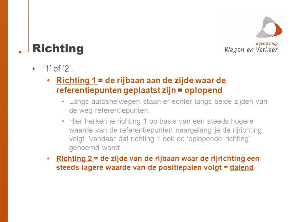 Richting '1' of '2'. Richting 1 = de rijbaan aan de zijde waar de referentiepunten geplaatst zijn = oplopend.