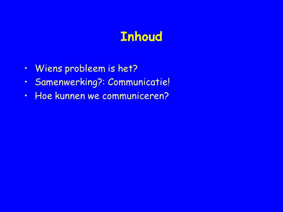 Inhoud Wiens probleem is het Samenwerking : Communicatie!
