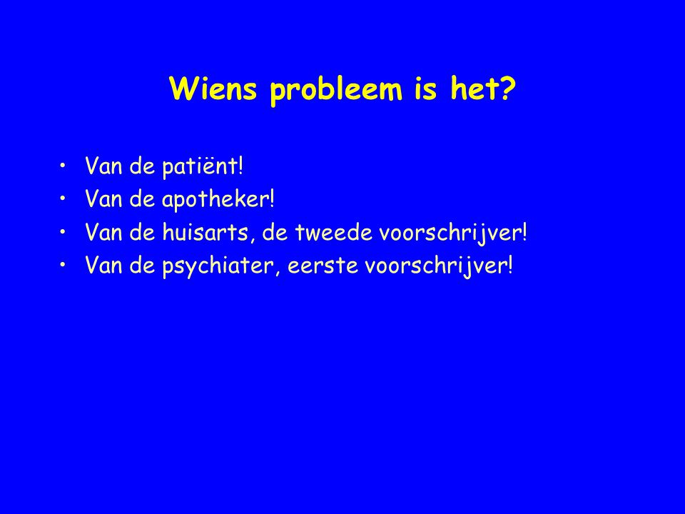 Wiens probleem is het Van de patiënt! Van de apotheker!