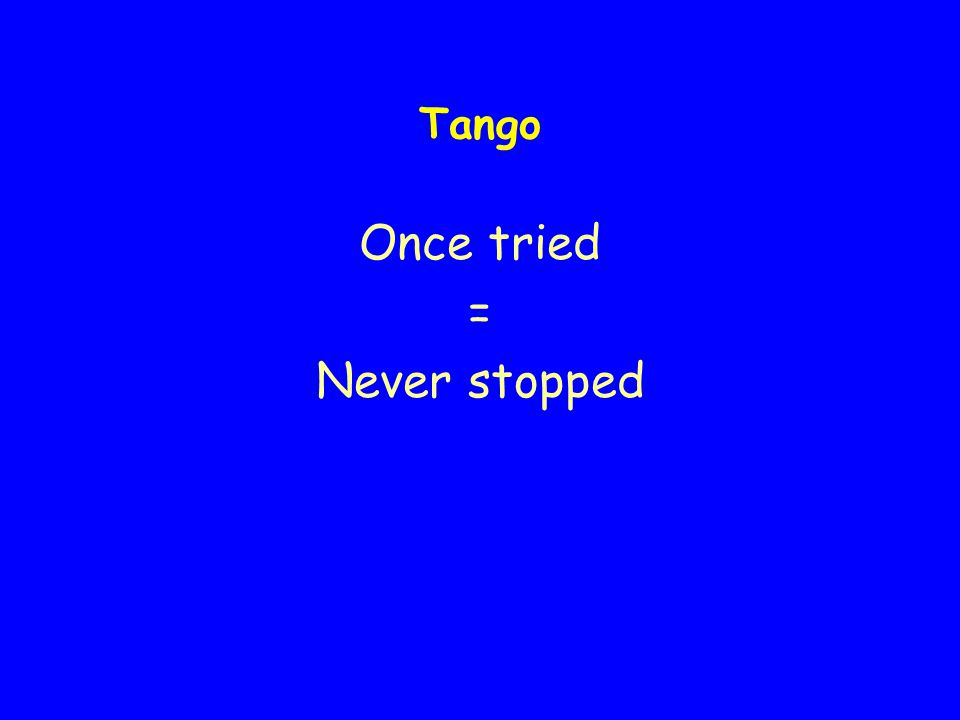 Tango Once tried = Never stopped