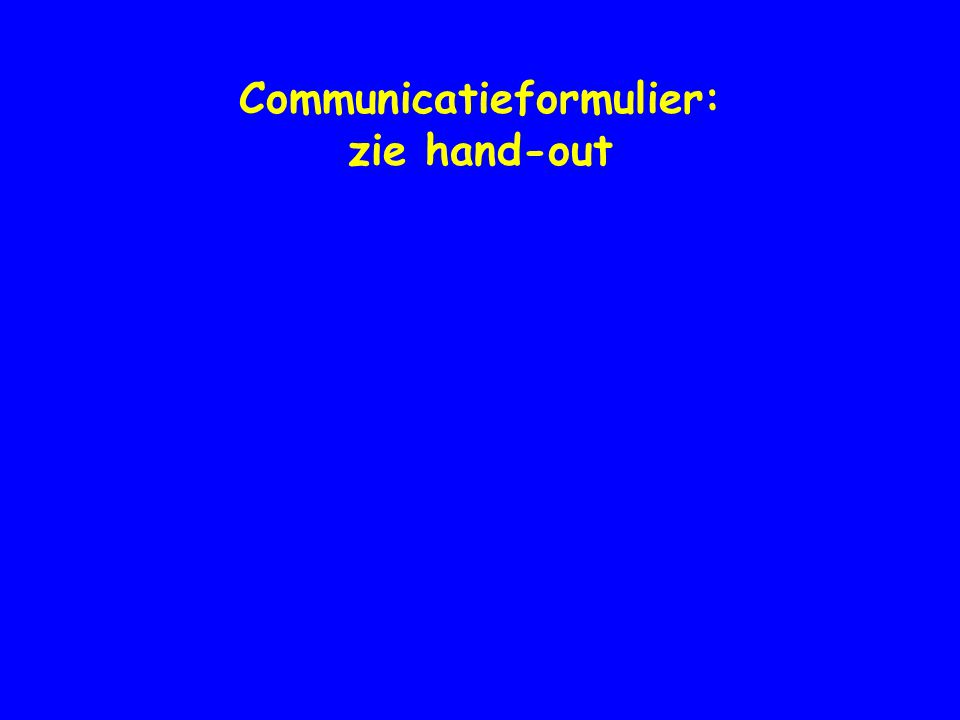 Communicatieformulier: zie hand-out