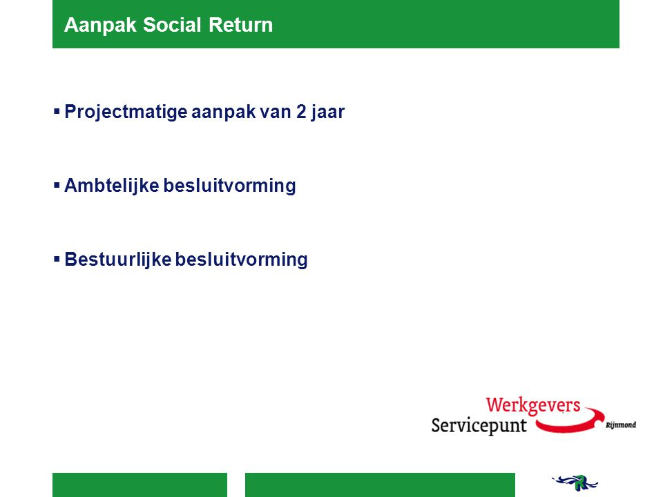 Aanpak Social Return Projectmatige aanpak van 2 jaar