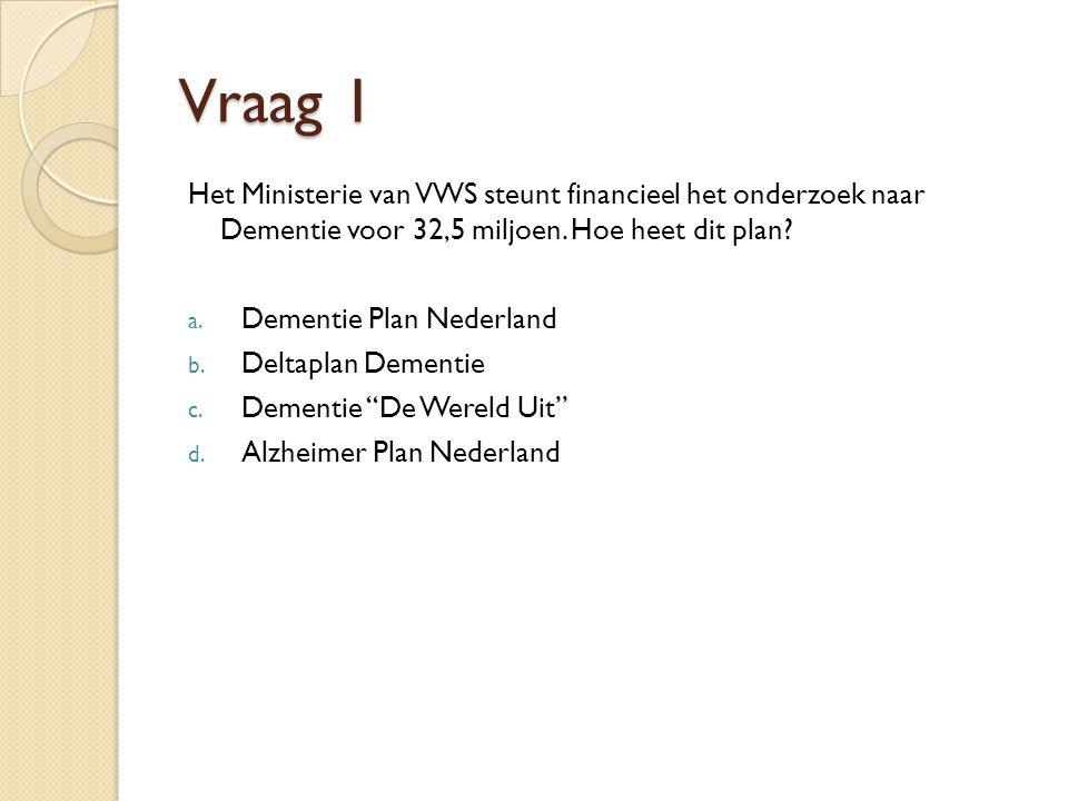 Vraag 1 Het Ministerie van VWS steunt financieel het onderzoek naar Dementie voor 32,5 miljoen. Hoe heet dit plan