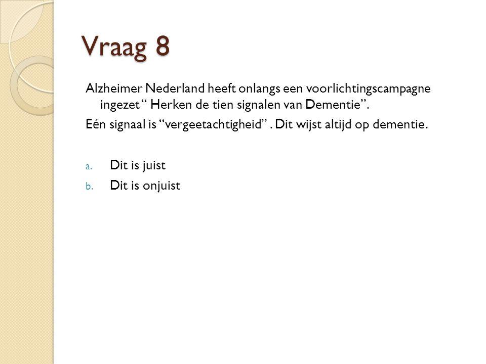 Vraag 8 Alzheimer Nederland heeft onlangs een voorlichtingscampagne ingezet Herken de tien signalen van Dementie .