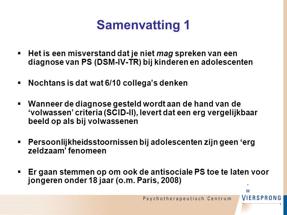 Samenvatting 1 Het is een misverstand dat je niet mag spreken van een diagnose van PS (DSM-IV-TR) bij kinderen en adolescenten.
