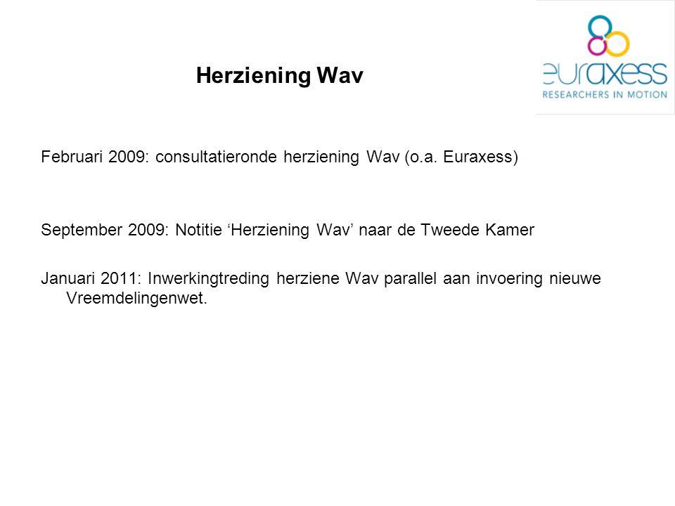 Herziening Wav Februari 2009: consultatieronde herziening Wav (o.a. Euraxess) September 2009: Notitie 'Herziening Wav' naar de Tweede Kamer.