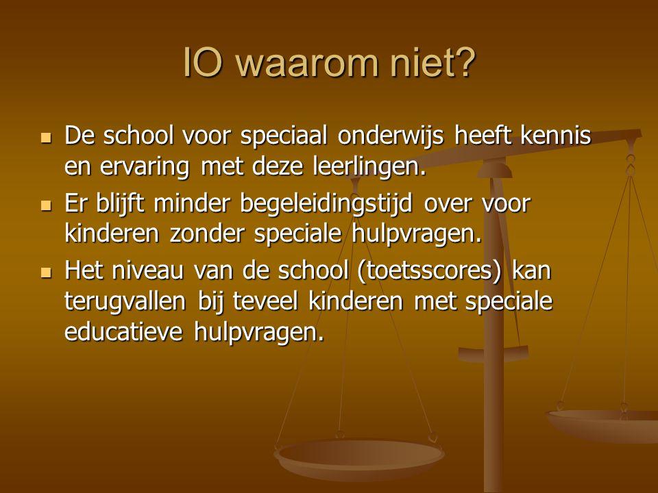 IO waarom niet De school voor speciaal onderwijs heeft kennis en ervaring met deze leerlingen.