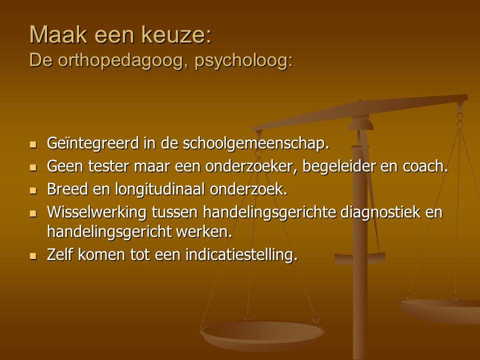 Maak een keuze: De orthopedagoog, psycholoog: