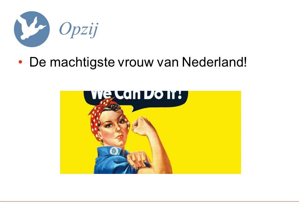 Opzij De machtigste vrouw van Nederland!