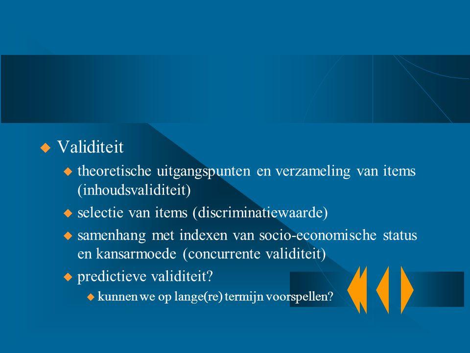 Validiteit theoretische uitgangspunten en verzameling van items (inhoudsvaliditeit) selectie van items (discriminatiewaarde)