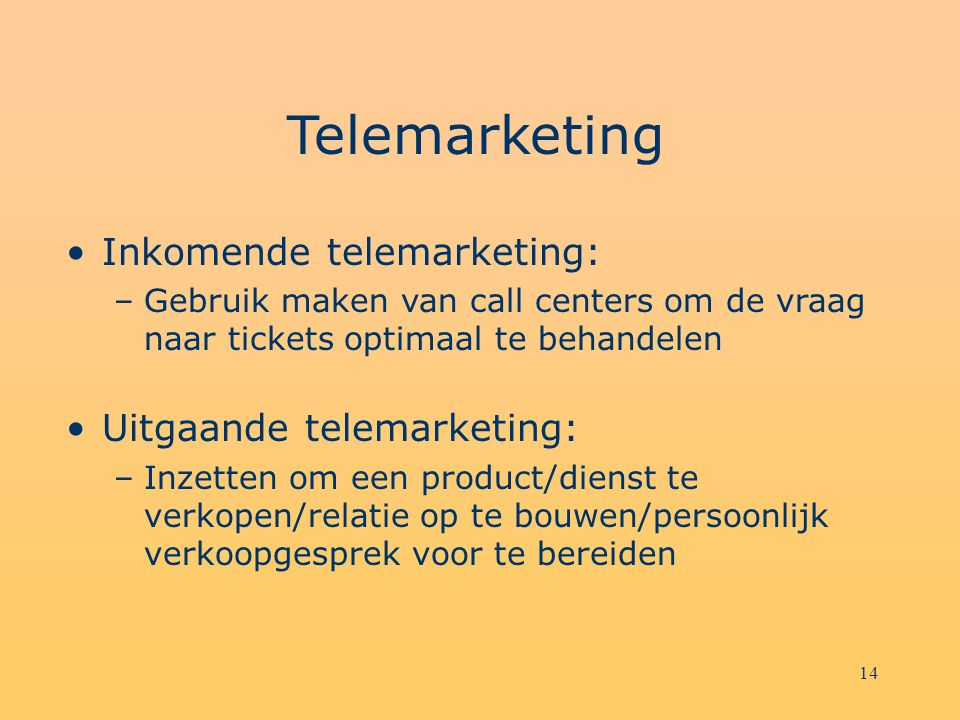 Telemarketing Inkomende telemarketing: Uitgaande telemarketing: