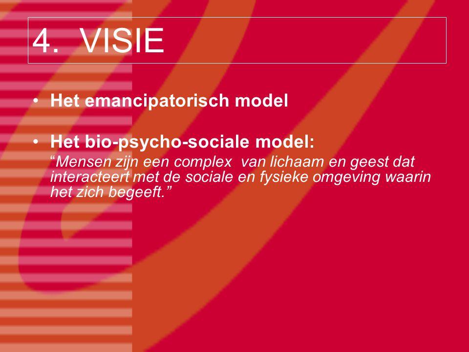 4. VISIE Het emancipatorisch model Het bio-psycho-sociale model: