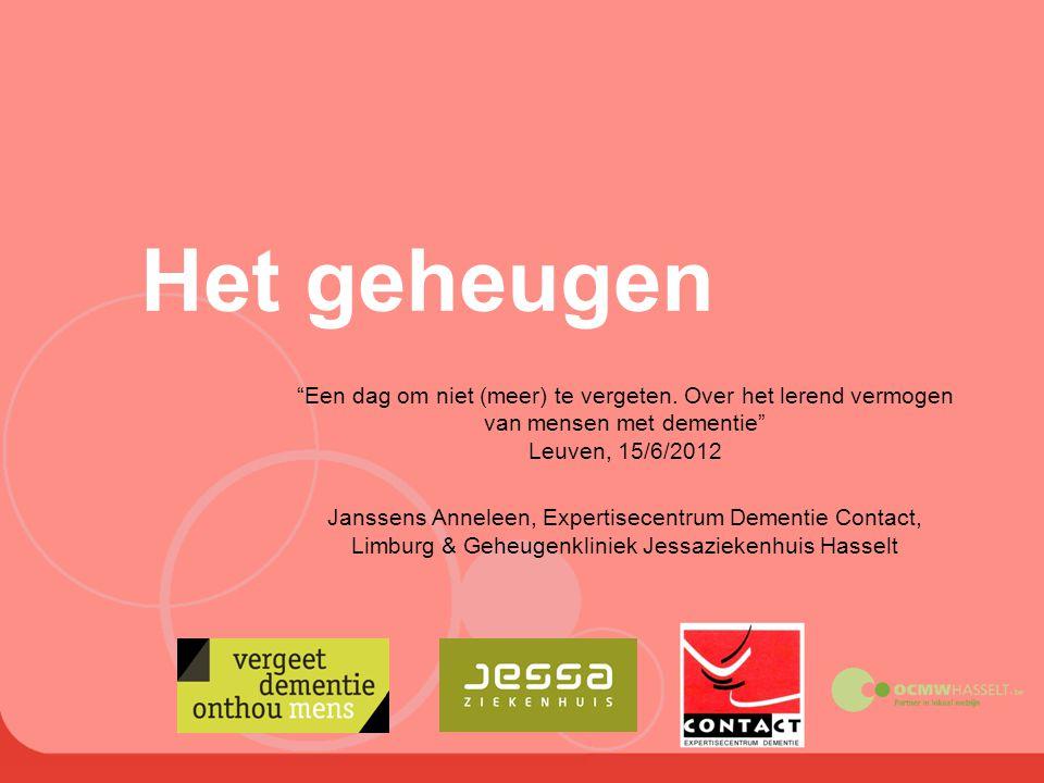 Het geheugen Een dag om niet (meer) te vergeten. Over het lerend vermogen van mensen met dementie Leuven, 15/6/2012.