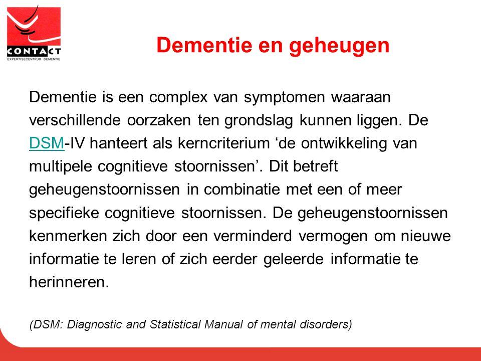 Dementie en geheugen Dementie is een complex van symptomen waaraan