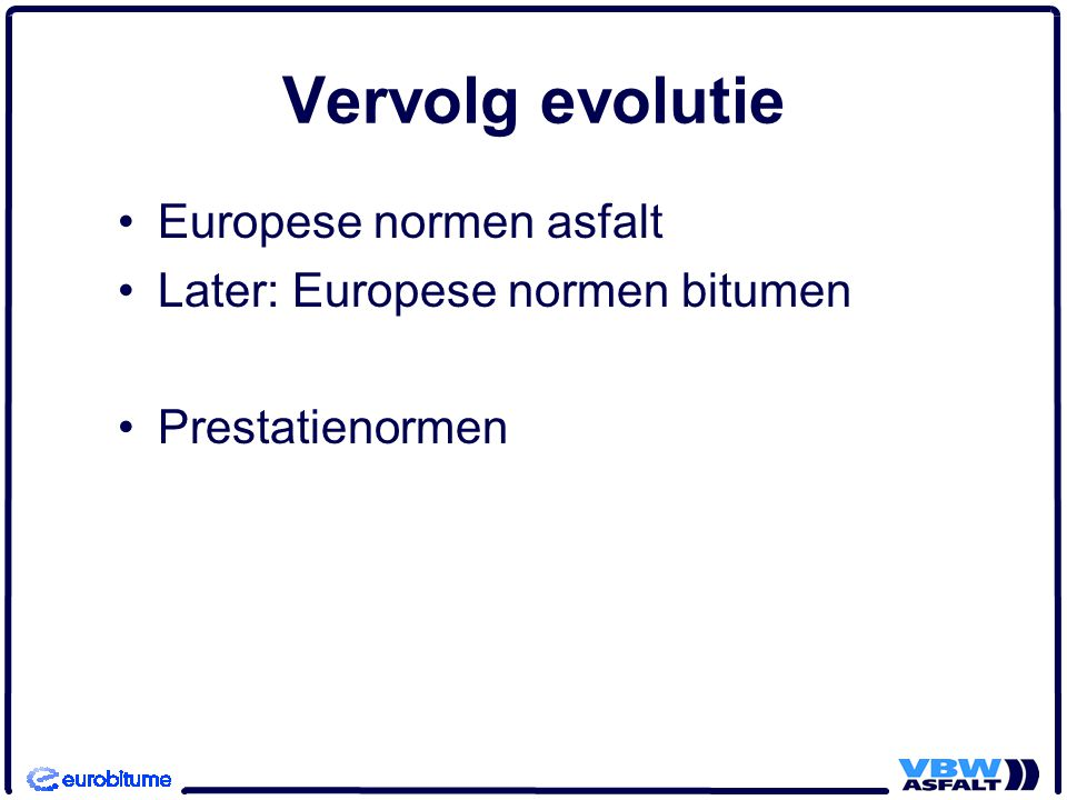 Vervolg evolutie Europese normen asfalt Later: Europese normen bitumen