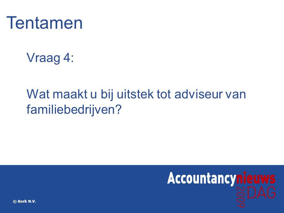 Tentamen Vraag 4: Wat maakt u bij uitstek tot adviseur van familiebedrijven © Berk N.V.