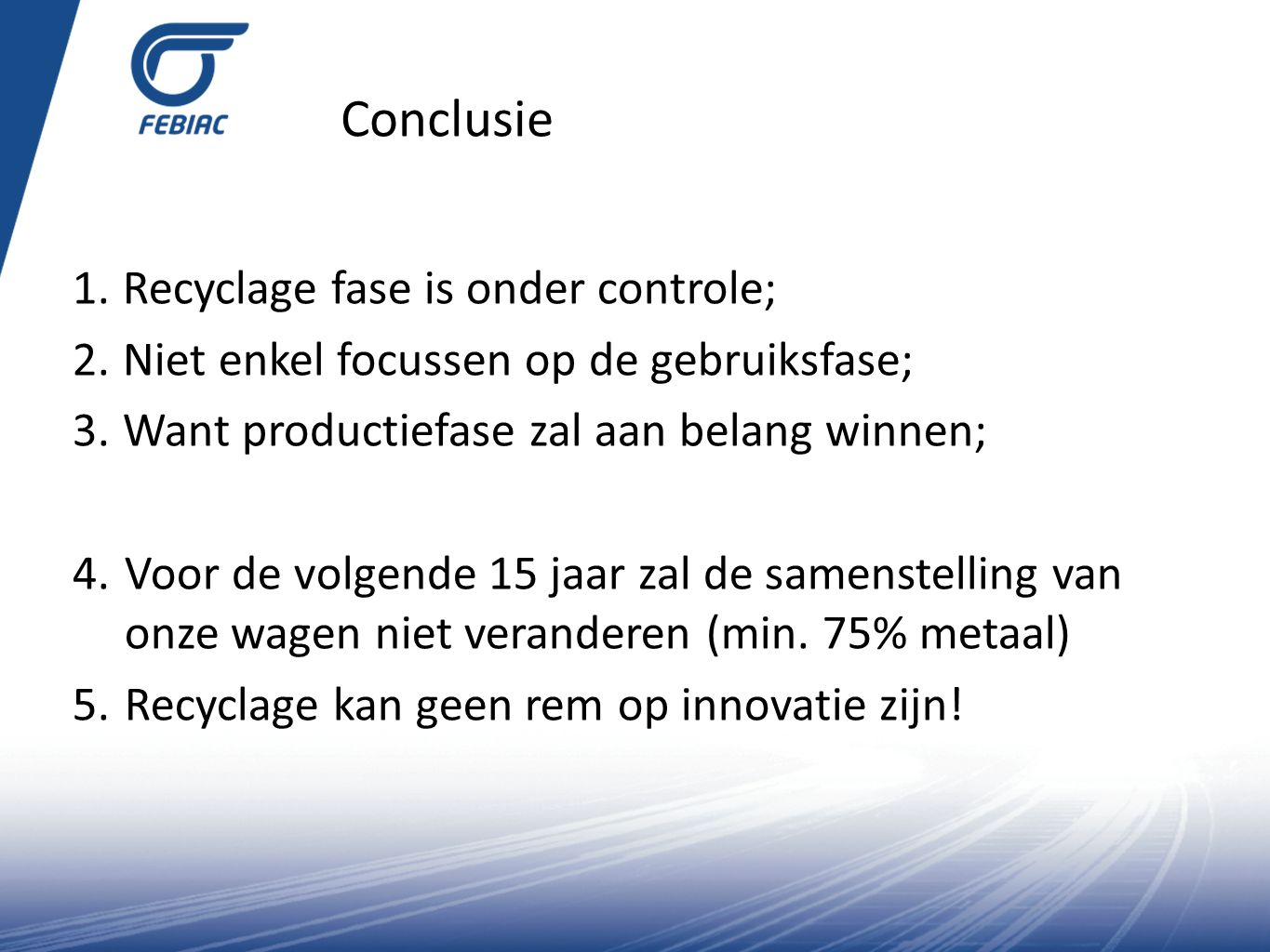 Conclusie Recyclage fase is onder controle;