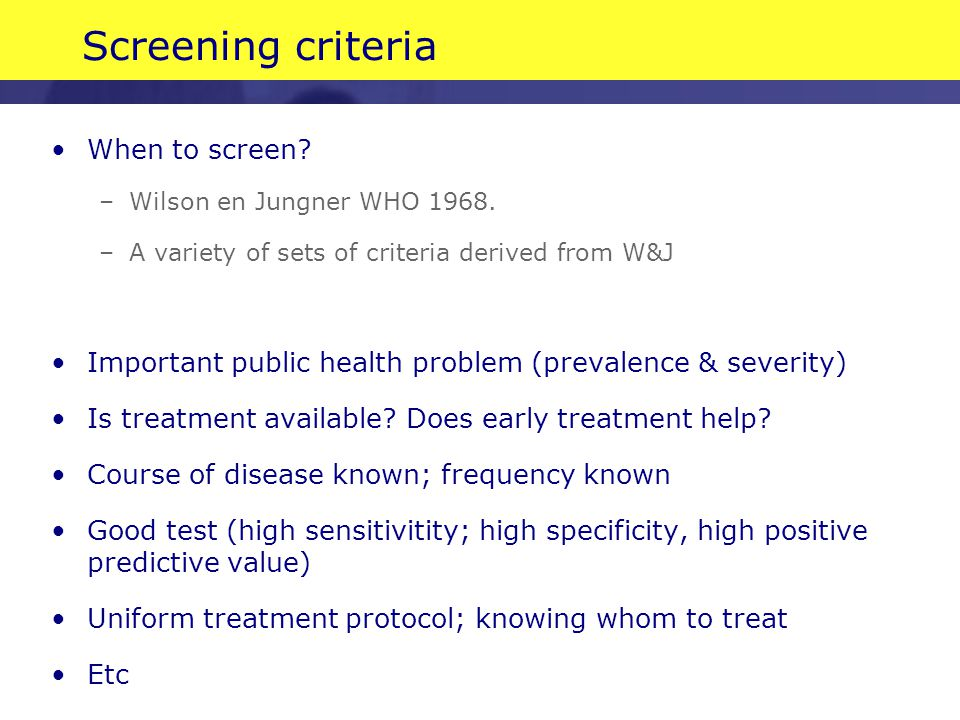 Screening criteria When to screen