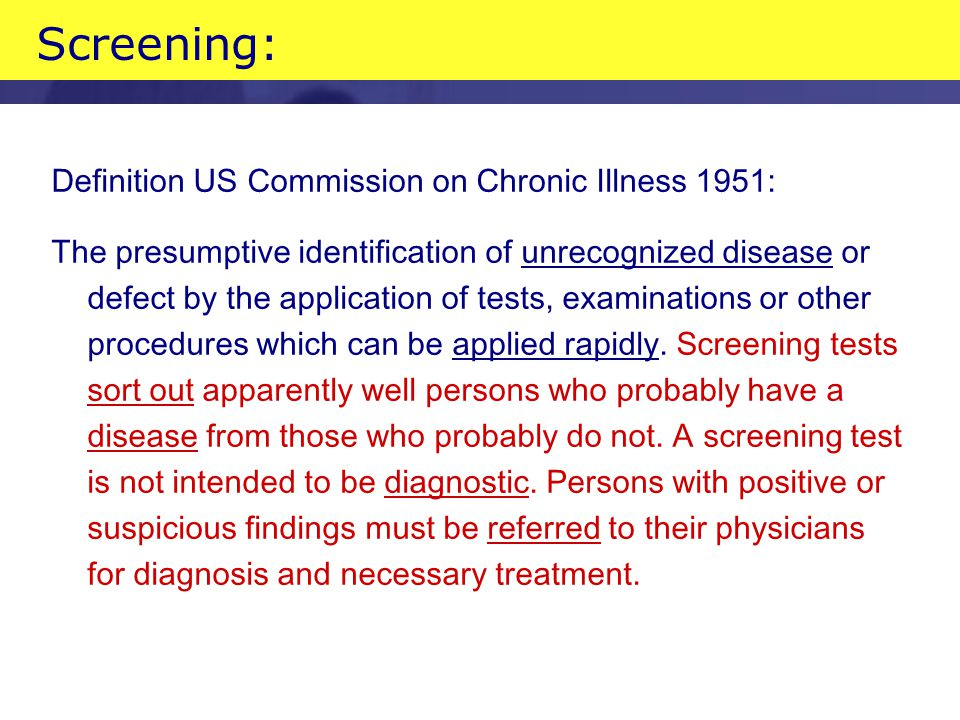 Screening: Definition US Commission on Chronic Illness 1951: