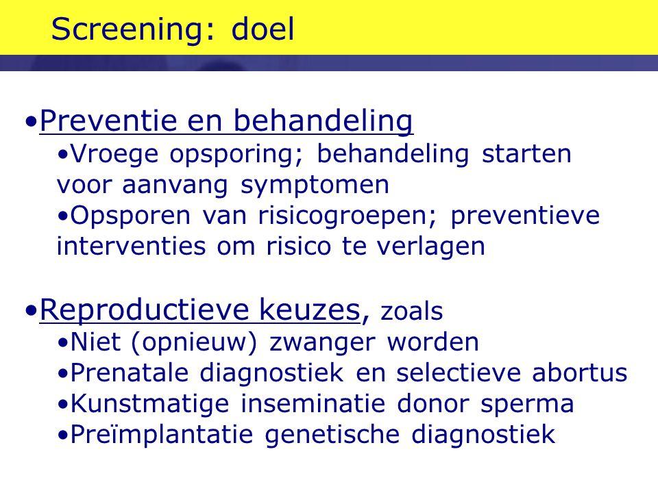 Screening: doel Preventie en behandeling Reproductieve keuzes, zoals