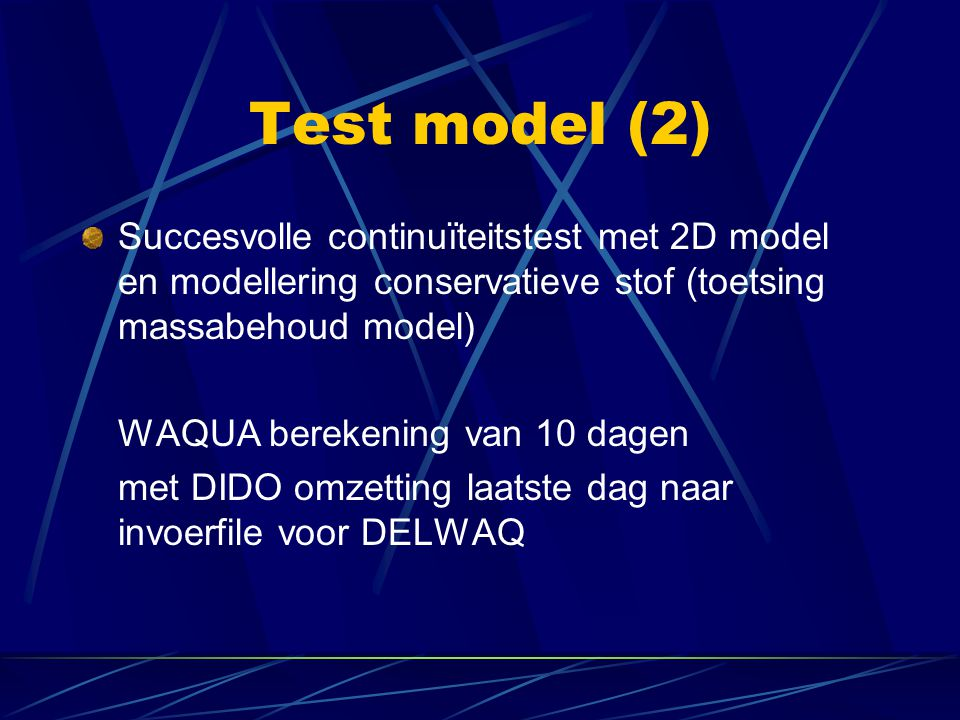Test model (2) Succesvolle continuïteitstest met 2D model en modellering conservatieve stof (toetsing massabehoud model)