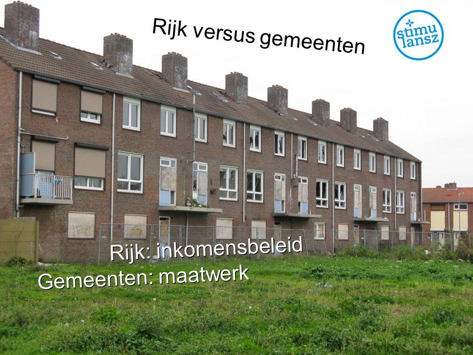 Rijk versus gemeenten Gemeenten: maatwerk Rijk: inkomensbeleid