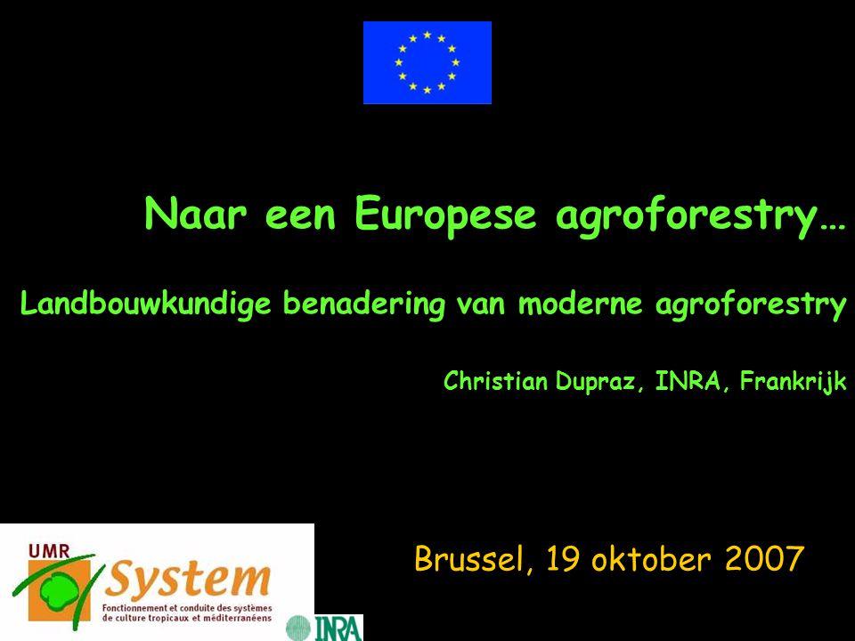 Naar een Europese agroforestry… Landbouwkundige benadering van moderne agroforestry Christian Dupraz, INRA, Frankrijk
