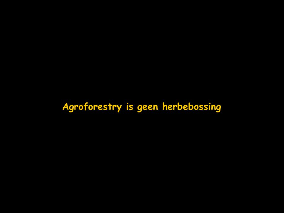 Agroforestry is geen herbebossing