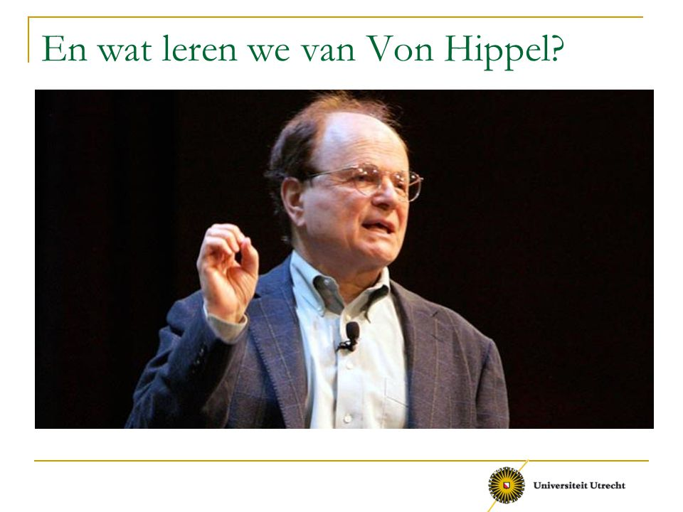 En wat leren we van Von Hippel