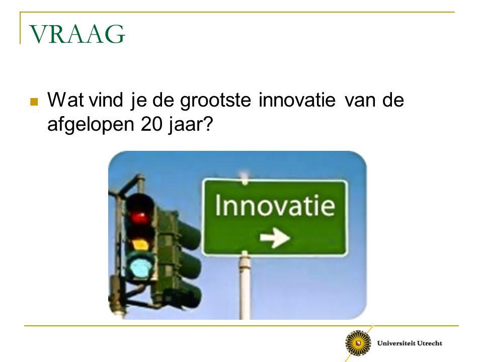 VRAAG Wat vind je de grootste innovatie van de afgelopen 20 jaar