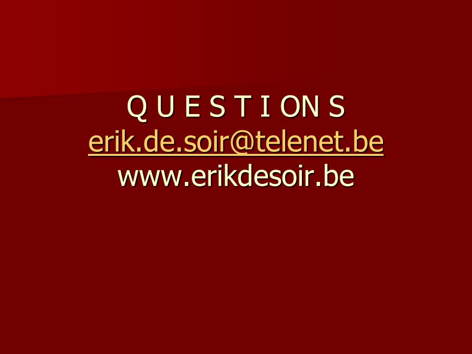 Q U E S T I ON S erik.de.soir@telenet.be www.erikdesoir.be