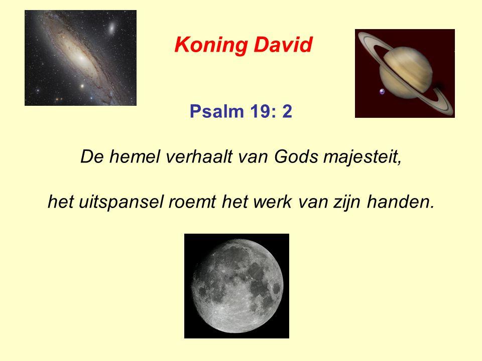 Koning David Psalm 19: 2 De hemel verhaalt van Gods majesteit,