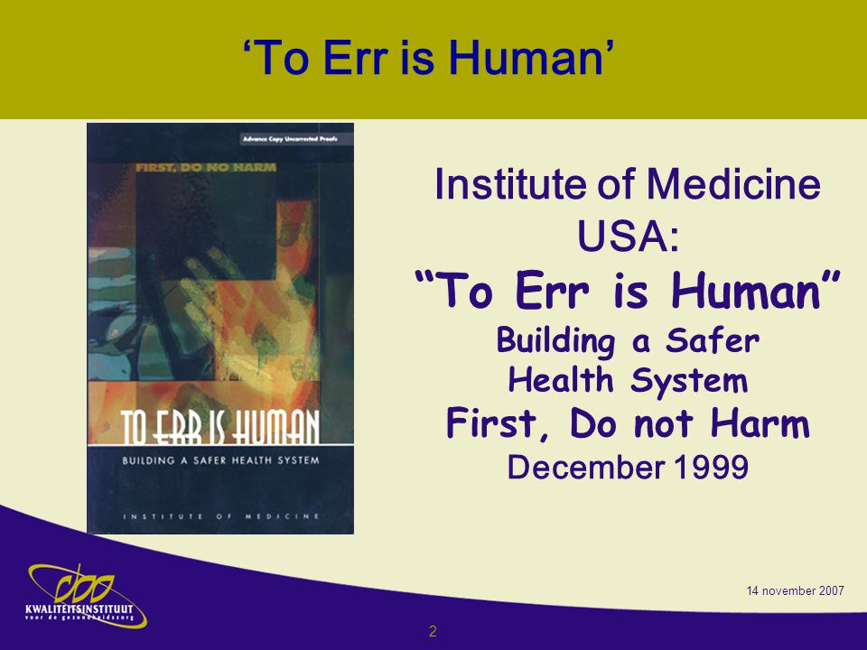 'To Err is Human' To Err is Human Institute of Medicine USA: