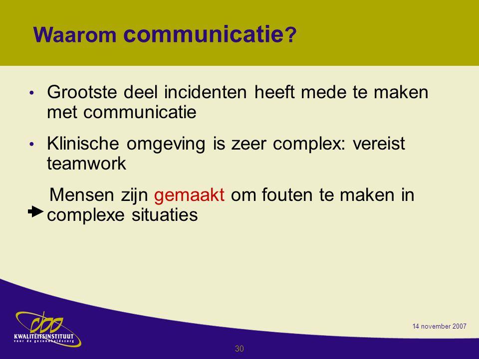 Waarom communicatie Grootste deel incidenten heeft mede te maken met communicatie. Klinische omgeving is zeer complex: vereist teamwork.