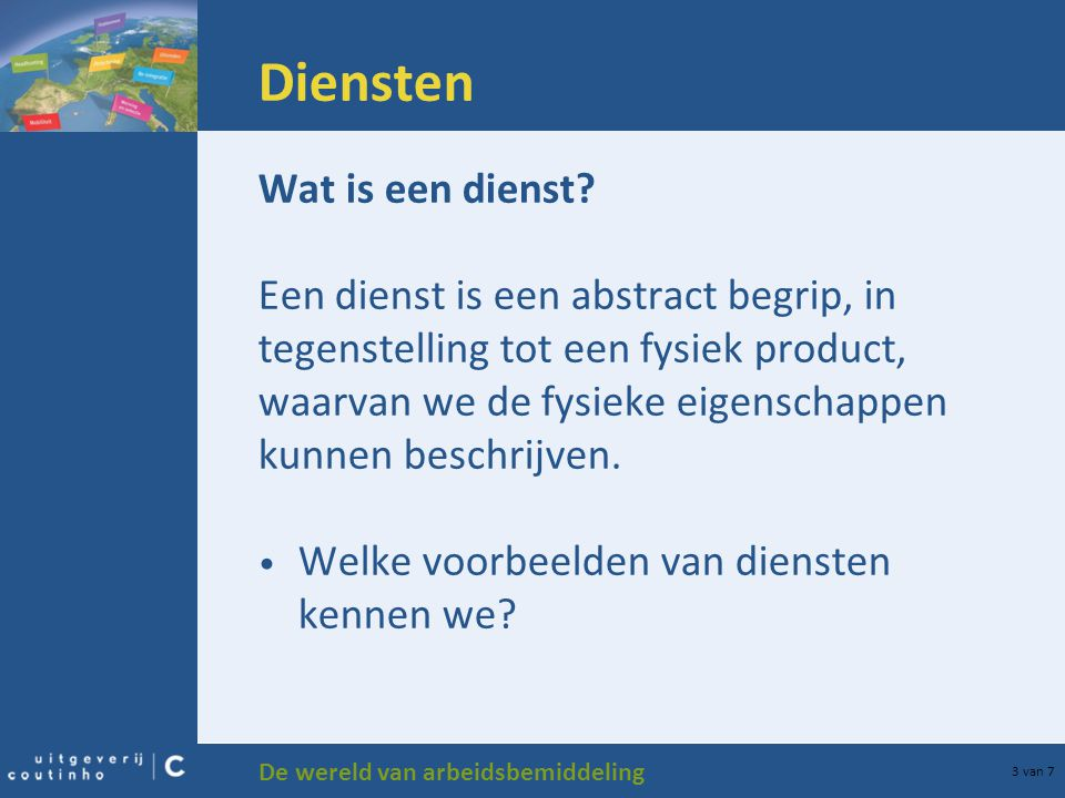 Diensten Wat is een dienst Een dienst is een abstract begrip, in