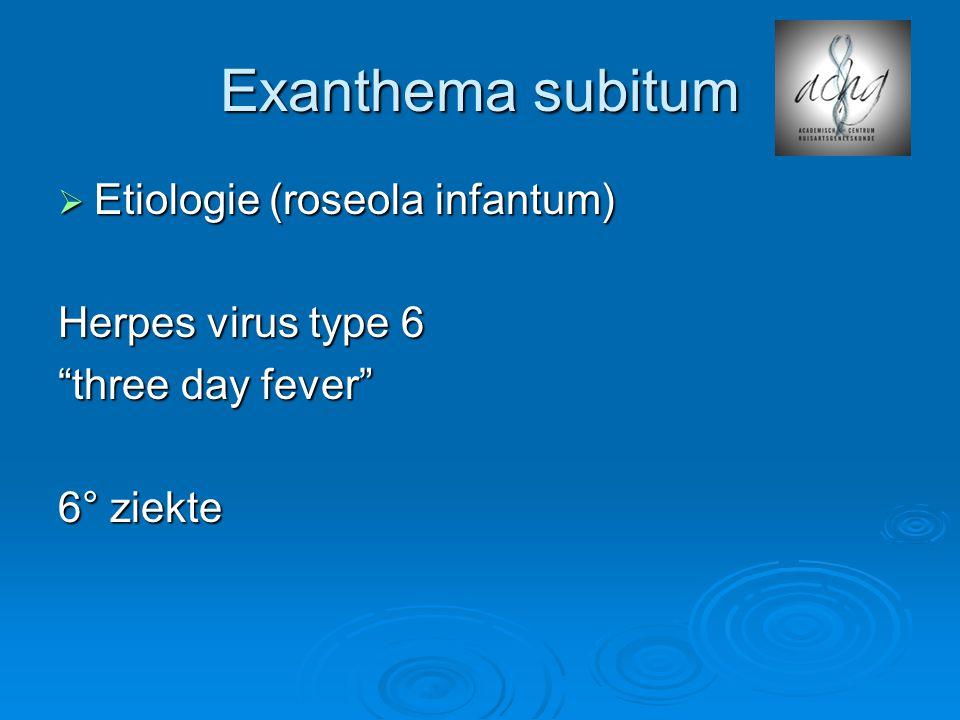 Exanthema subitum Etiologie (roseola infantum) Herpes virus type 6