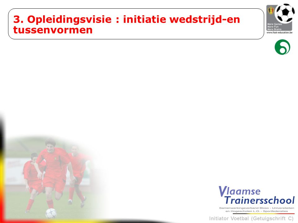 3. Opleidingsvisie : initiatie wedstrijd-en tussenvormen