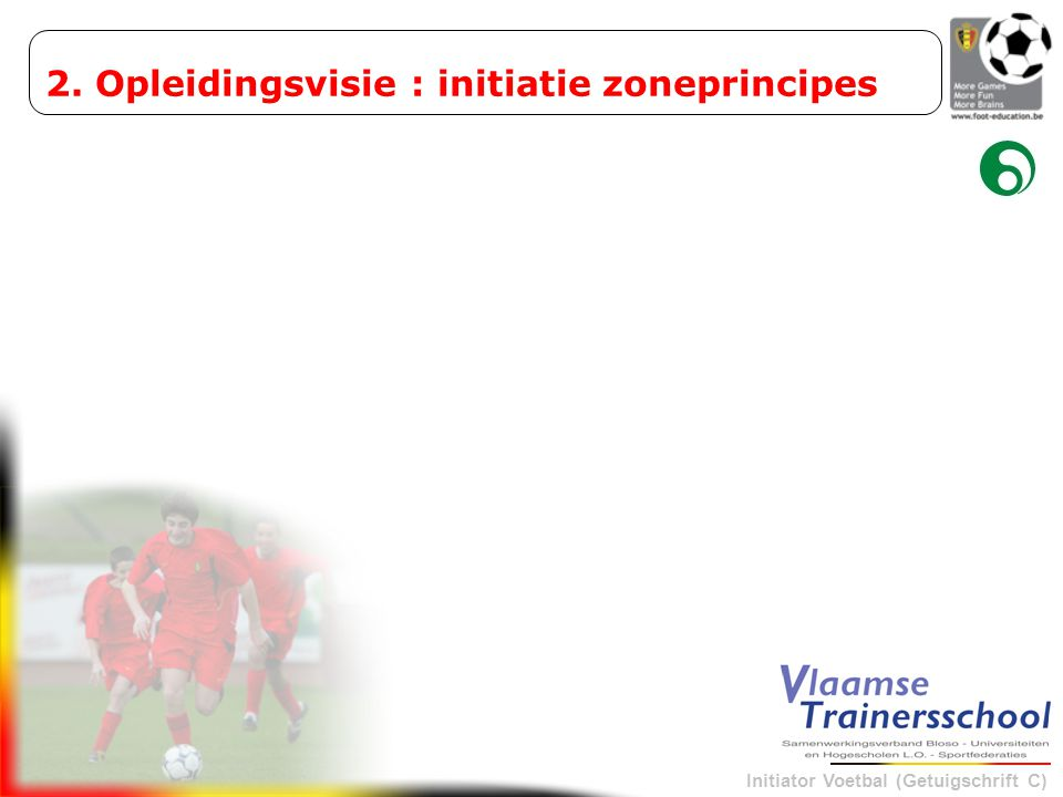 2. Opleidingsvisie : initiatie zoneprincipes