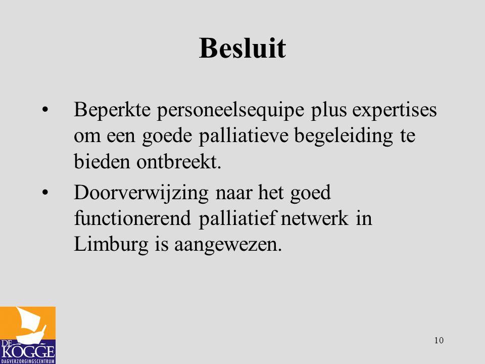 Besluit Beperkte personeelsequipe plus expertises om een goede palliatieve begeleiding te bieden ontbreekt.