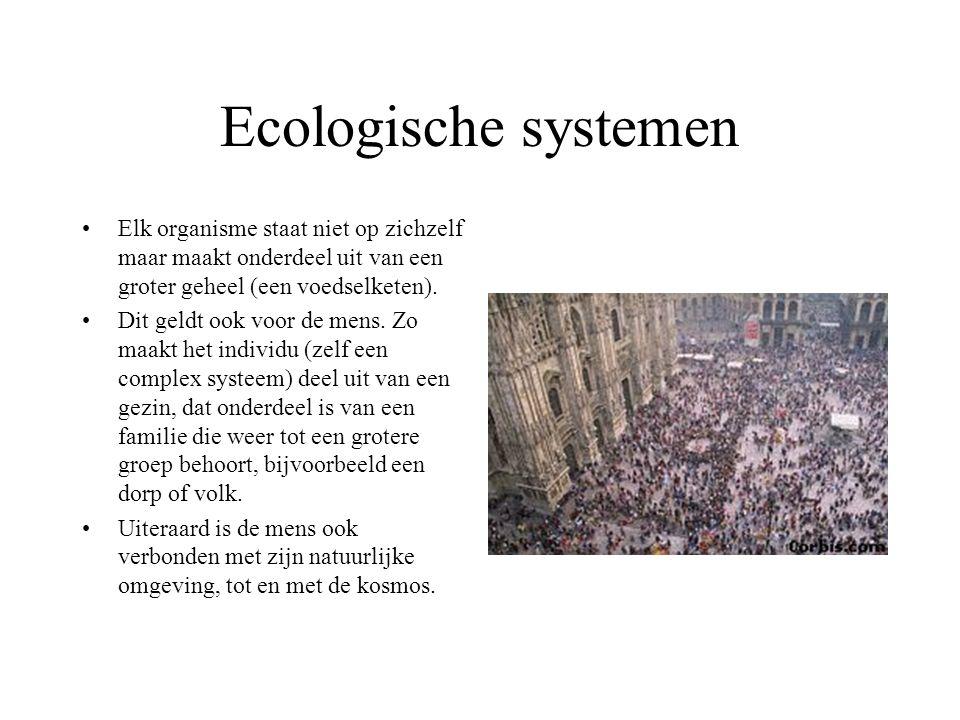 Ecologische systemen Elk organisme staat niet op zichzelf maar maakt onderdeel uit van een groter geheel (een voedselketen).