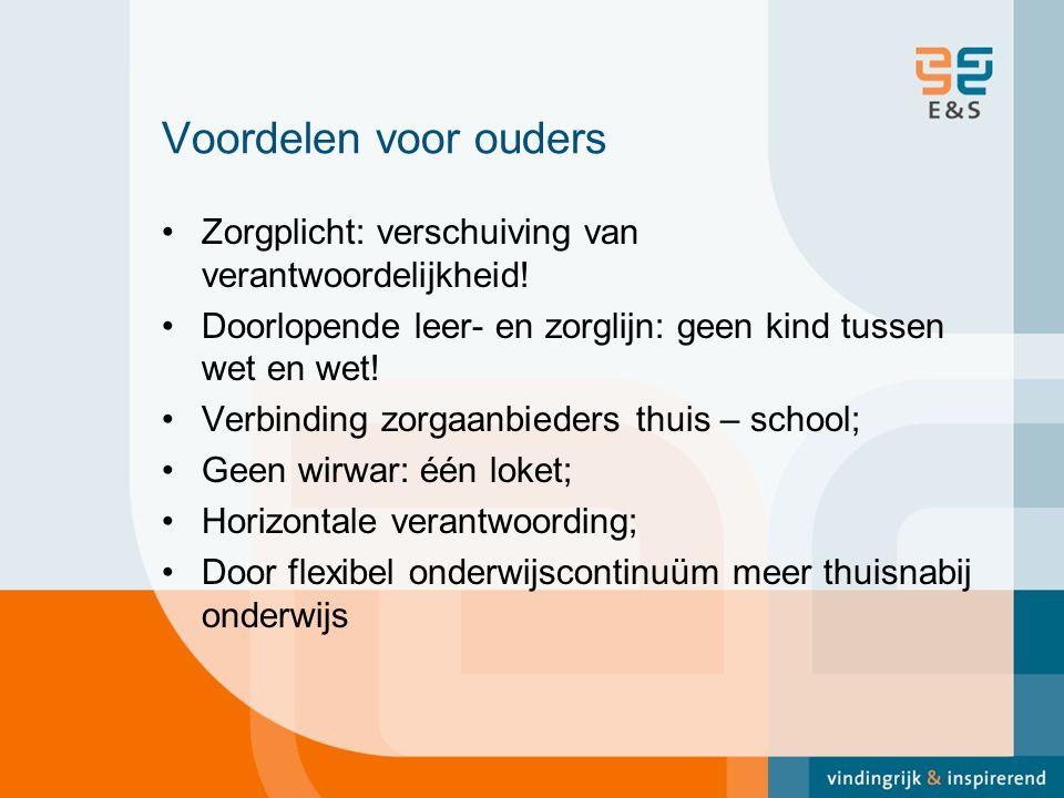 Voordelen voor ouders Zorgplicht: verschuiving van verantwoordelijkheid! Doorlopende leer- en zorglijn: geen kind tussen wet en wet!