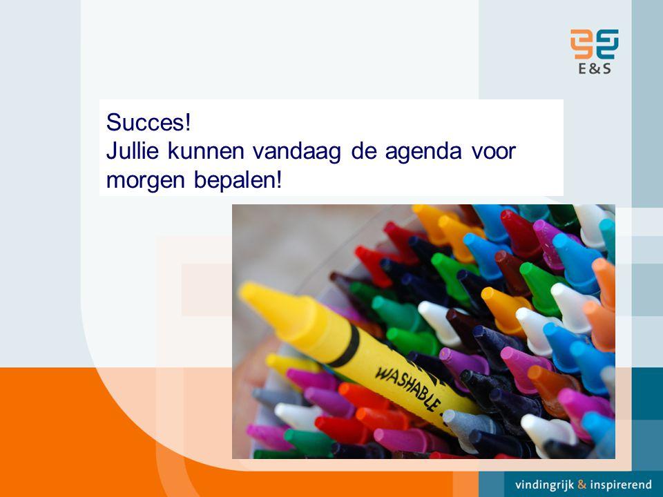 Succes! Jullie kunnen vandaag de agenda voor morgen bepalen!