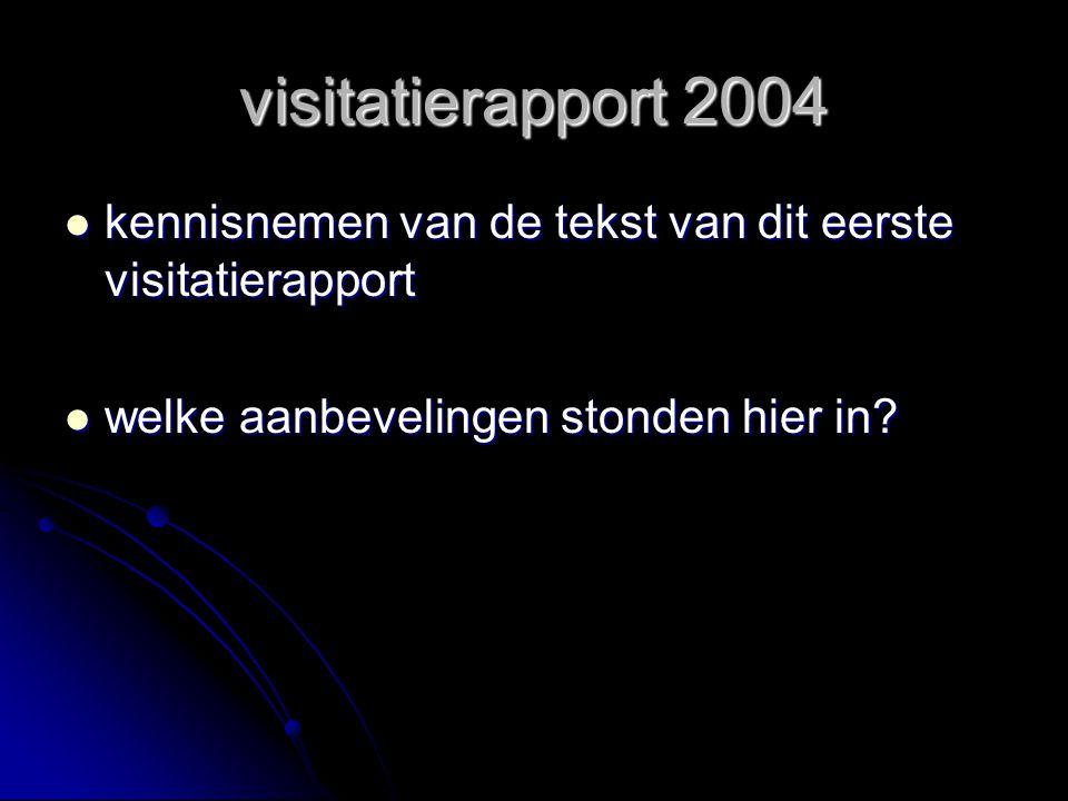 visitatierapport 2004 kennisnemen van de tekst van dit eerste visitatierapport.