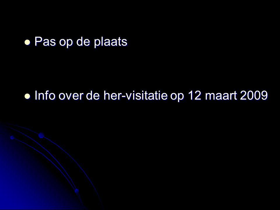 Pas op de plaats Info over de her-visitatie op 12 maart 2009