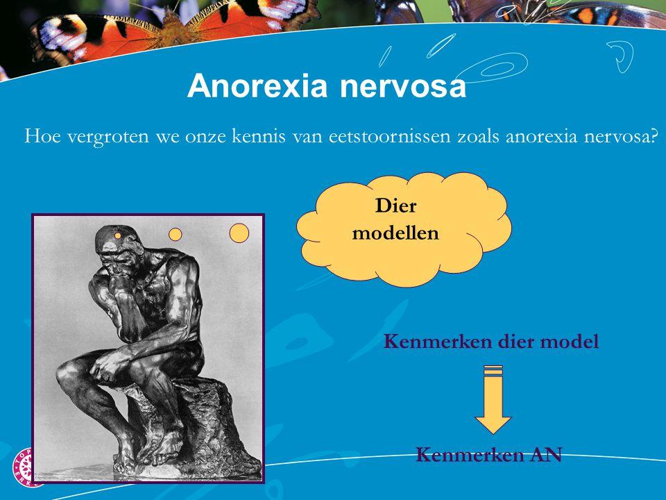 Anorexia nervosa Hoe vergroten we onze kennis van eetstoornissen zoals anorexia nervosa Dier modellen.