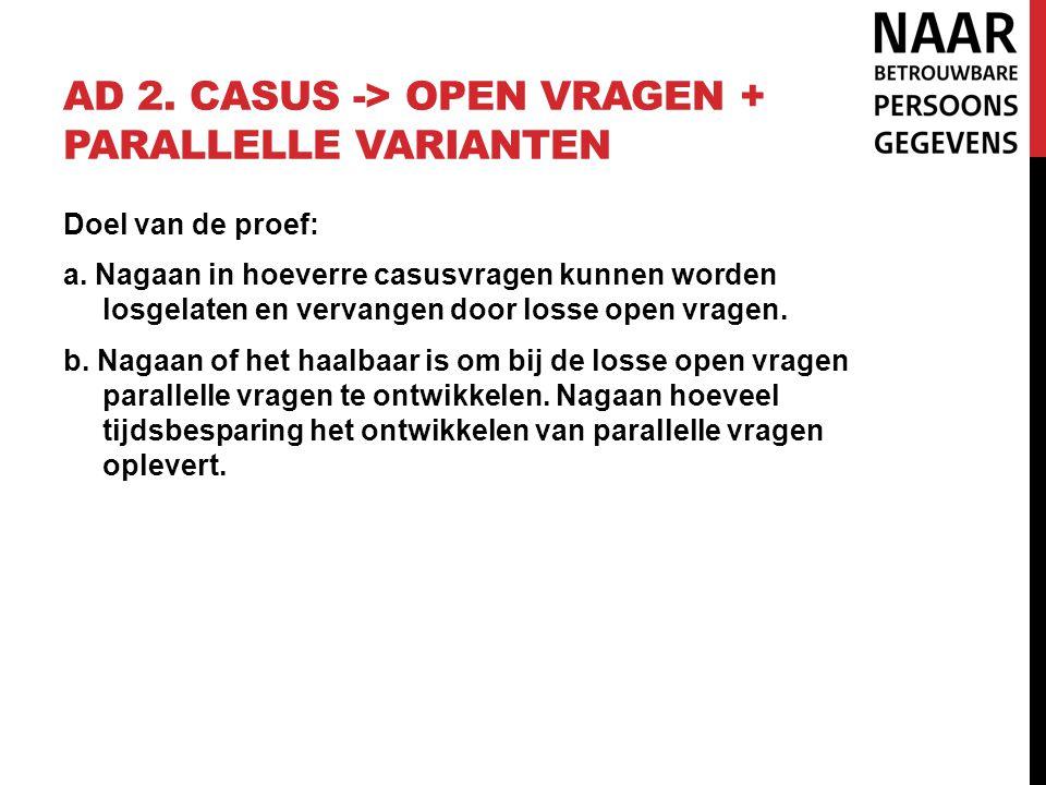 Ad 2. casus -> open vragen + parallelle varianten