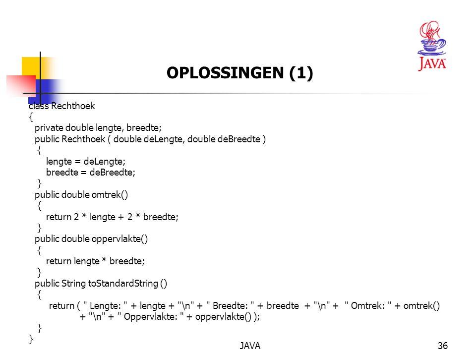 OPLOSSINGEN (1) class Rechthoek { private double lengte, breedte;