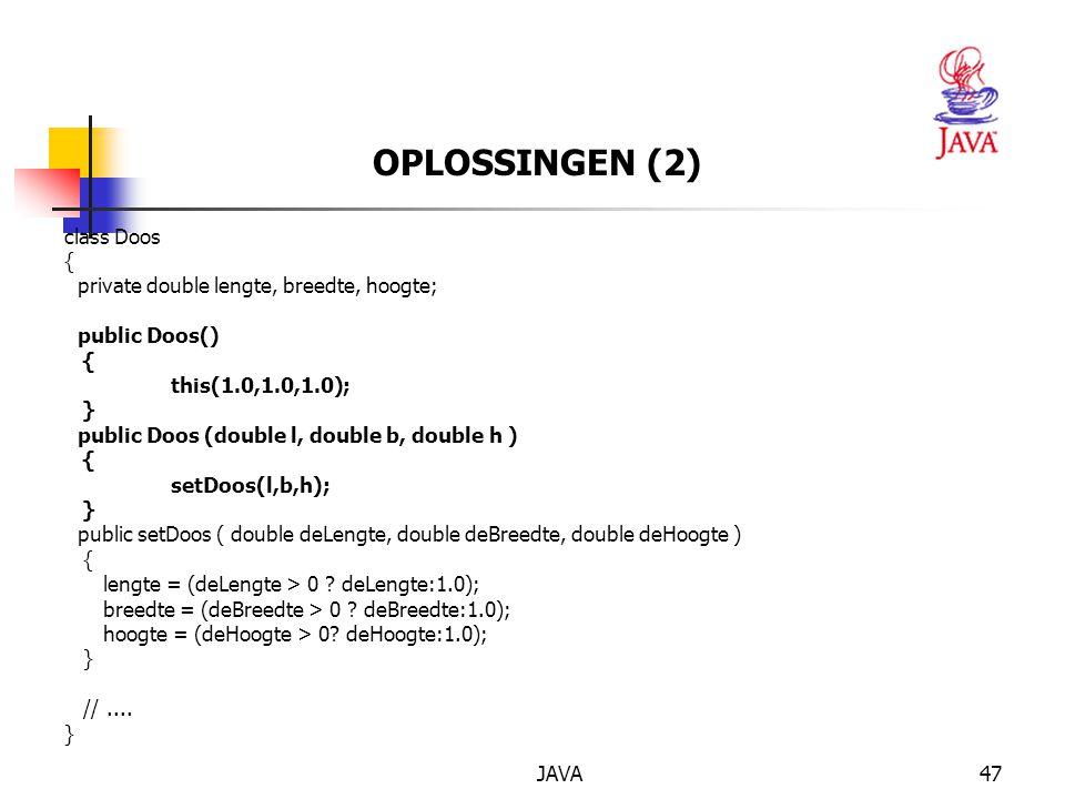 OPLOSSINGEN (2) class Doos { private double lengte, breedte, hoogte;